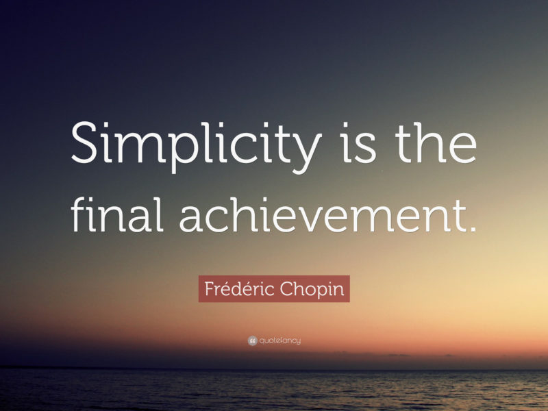 Simplicity is the final achievement – Frédéric Chopin